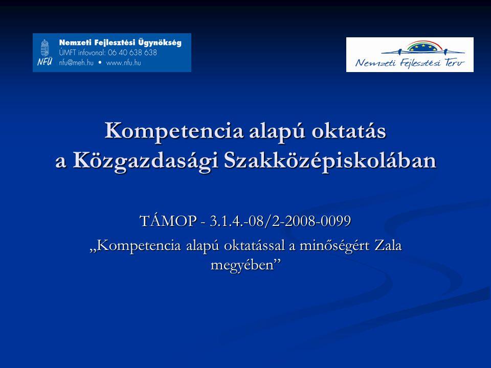 """Kompetencia alapú oktatás a Közgazdasági Szakközépiskolában TÁMOP - 3.1.4.-08/2-2008-0099 """"Kompetencia alapú oktatással a minőségért Zala megyében"""
