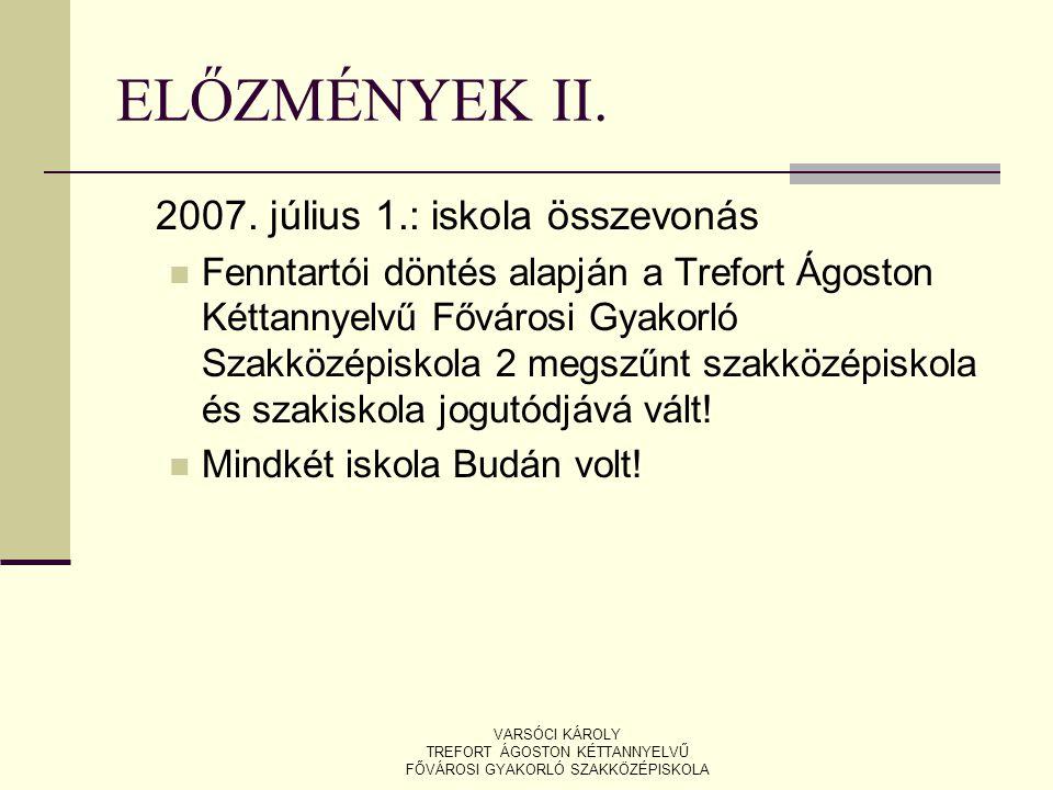 ELŐZMÉNYEK II. 2007. július 1.: iskola összevonás Fenntartói döntés alapján a Trefort Ágoston Kéttannyelvű Fővárosi Gyakorló Szakközépiskola 2 megszűn