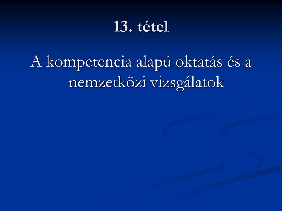 13. tétel A kompetencia alapú oktatás és a nemzetközi vizsgálatok