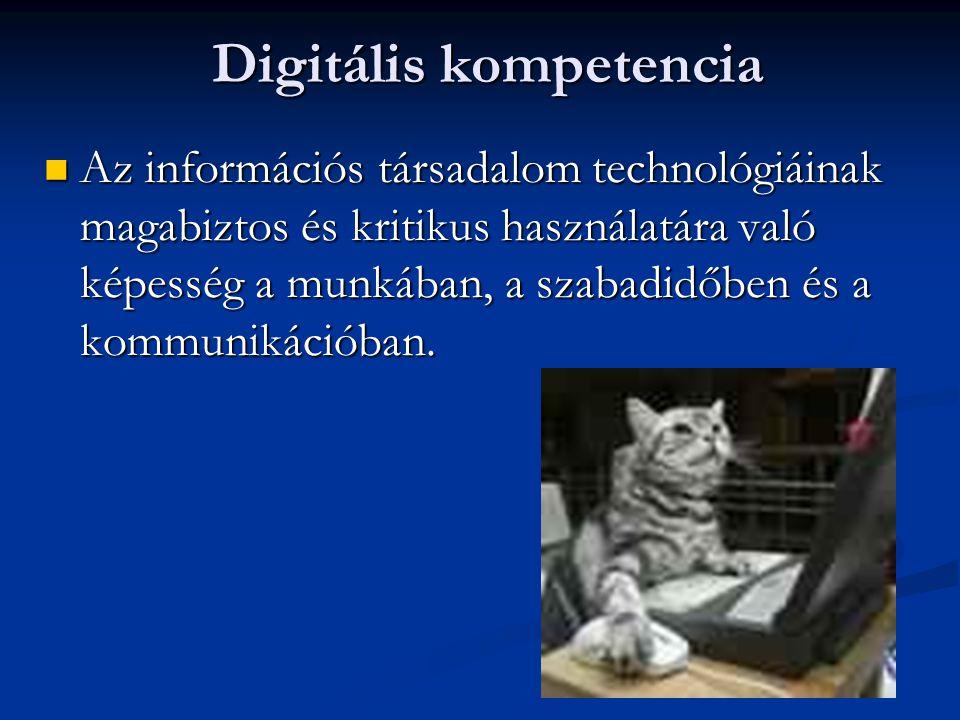 Digitális kompetencia Digitális kompetencia Az információs társadalom technológiáinak magabiztos és kritikus használatára való képesség a munkában, a