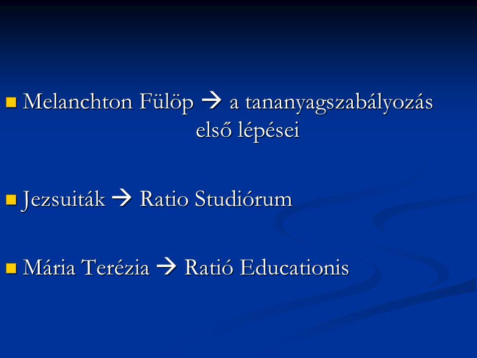 Melanchton Fülöp  a tananyagszabályozás első lépései Melanchton Fülöp  a tananyagszabályozás első lépései Jezsuiták  Ratio Studiórum Jezsuiták  Ra