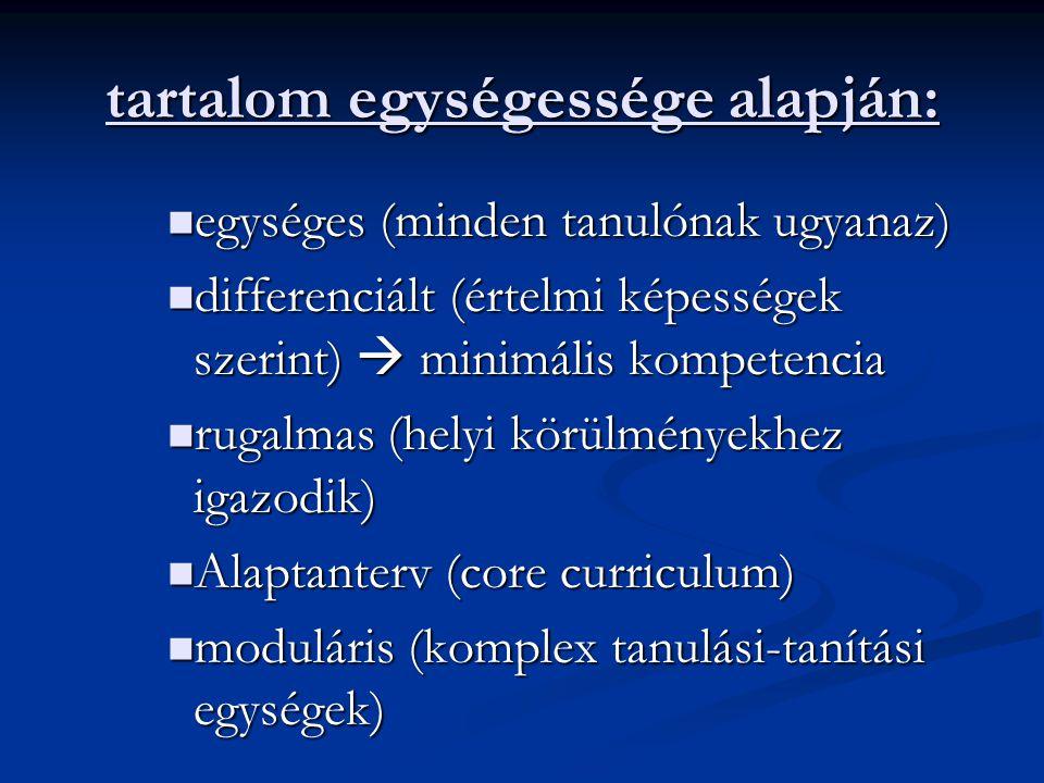 tartalom egységessége alapján: egységes (minden tanulónak ugyanaz) egységes (minden tanulónak ugyanaz) differenciált (értelmi képességek szerint)  mi
