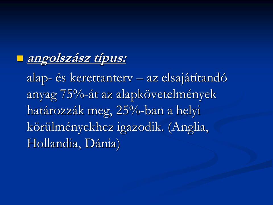 angolszász típus: angolszász típus: alap- és kerettanterv – az elsajátítandó anyag 75%-át az alapkövetelmények határozzák meg, 25%-ban a helyi körülmé
