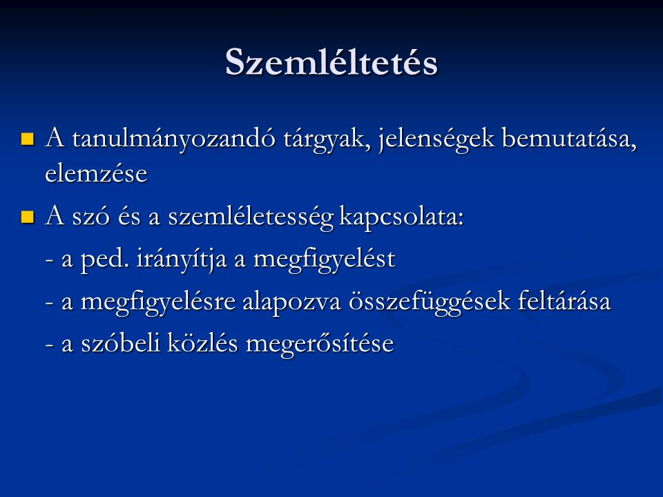 Szemléltetés A tanulmányozandó tárgyak, jelenségek bemutatása, elemzése A tanulmányozandó tárgyak, jelenségek bemutatása, elemzése A szó és a szemléle