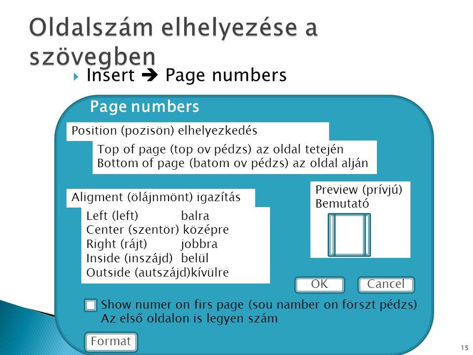  Insert  Page numbers 15 Position (pozisön) elhelyezkedés Top of page (top ov pédzs) az oldal tetején Bottom of page (batom ov pédzs) az oldal alján