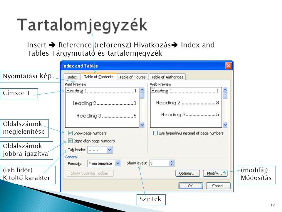 17 Insert  Reference (reförensz) Hivatkozás  Index and Tables Tárgymutató és tartalomjegyzék Nyomtatási kép Címsor 1 Oldalszámok megjelenítése Oldal