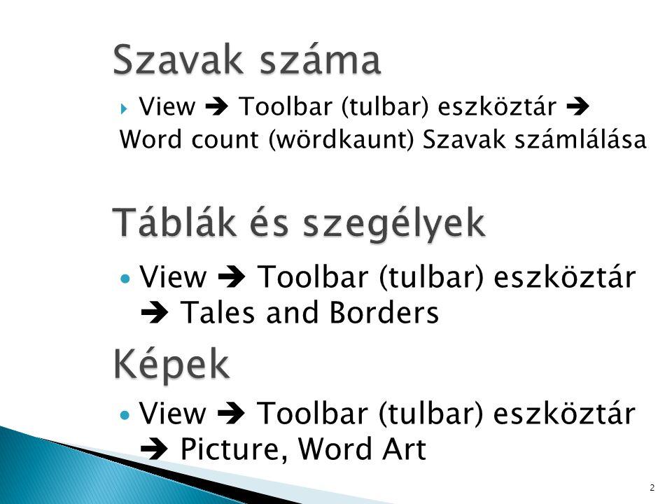  View  Toolbar (tulbar) eszköztár  Word count (wördkaunt) Szavak számlálása 2 Szavak száma View  Toolbar (tulbar) eszköztár  Tales and Borders Ké