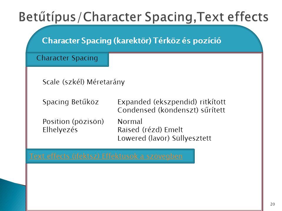 20 Character Spacing (karektör) Térköz és pozíció Character Spacing Scale (szkél) Méretarány Spacing BetűközExpanded (ekszpendid) ritkított Condensed