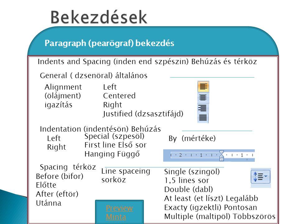 21 Paragraph (pearögraf) bekezdés Indents and Spacing (inden end szpészin) Behúzás és térköz General ( dzsenöral) általános Alignment (ölájment) igazí
