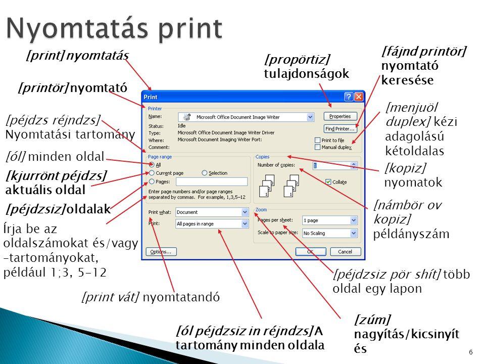 6 [print] nyomtatás [printör] nyomtató [péjdzs réjndzs] Nyomtatási tartomány [ól] minden oldal [kjurrönt péjdzs] aktuális oldal [péjdzsiz] oldalak Írj