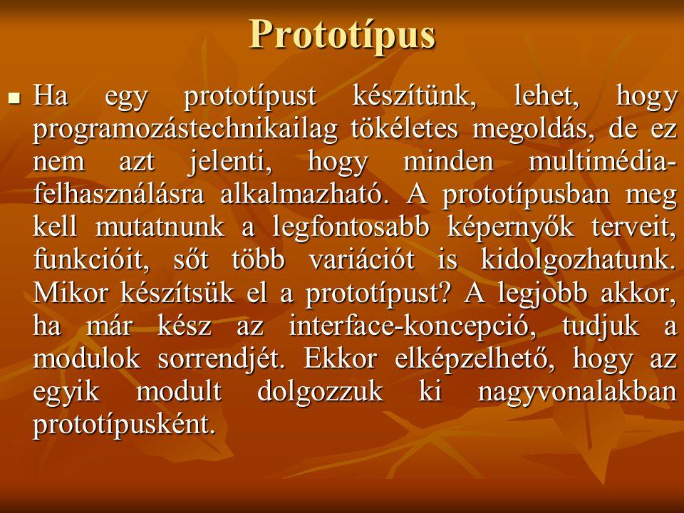 Prototípus Ha egy prototípust készítünk, lehet, hogy programozástechnikailag tökéletes megoldás, de ez nem azt jelenti, hogy minden multimédia- felhasználásra alkalmazható.