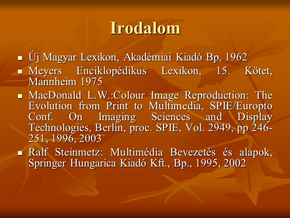 Irodalom Új Magyar Lexikon, Akadémiai Kiadó Bp, 1962 Új Magyar Lexikon, Akadémiai Kiadó Bp, 1962 Meyers Enciklopédikus Lexikon, 15.