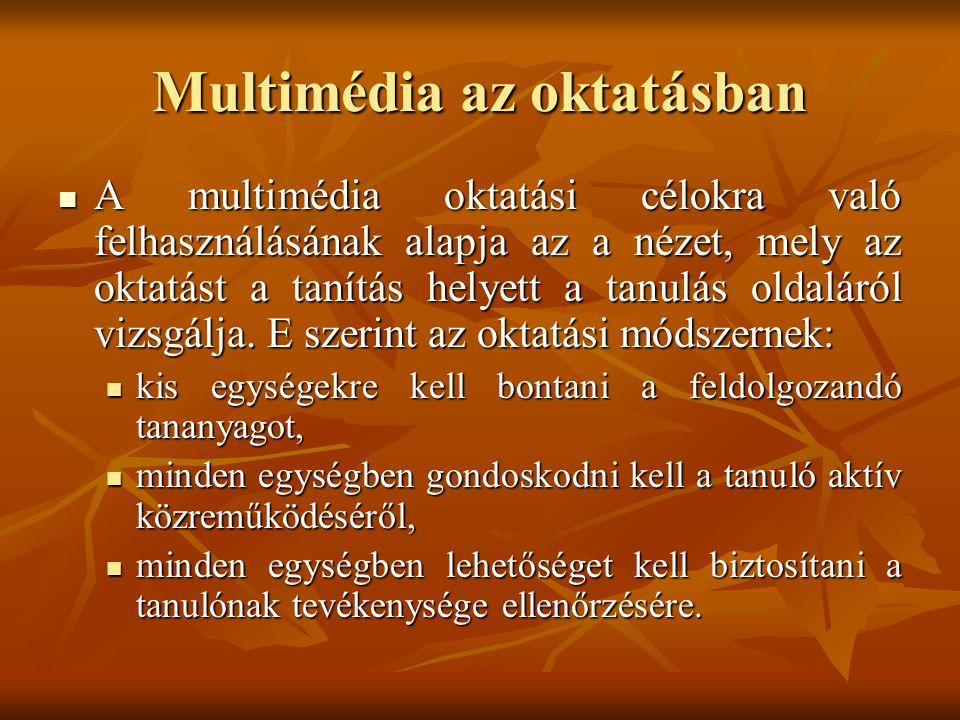 Multimédia az oktatásban A multimédia oktatási célokra való felhasználásának alapja az a nézet, mely az oktatást a tanítás helyett a tanulás oldaláról vizsgálja.