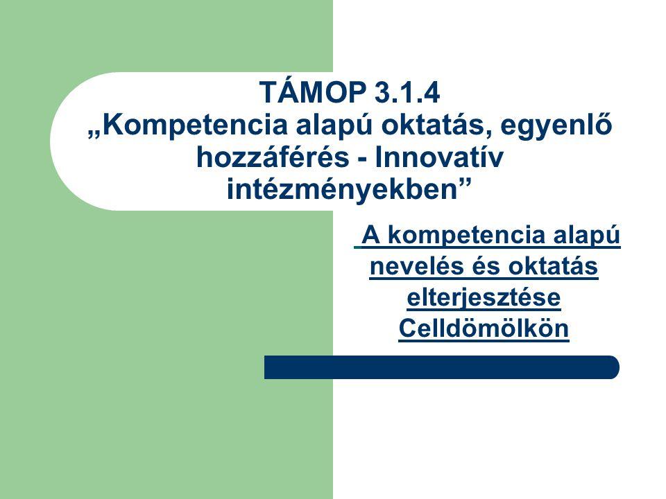 """TÁMOP 3.1.4 """"Kompetencia alapú oktatás, egyenlő hozzáférés - Innovatív intézményekben"""" A kompetencia alapú nevelés és oktatás elterjesztése Celldömölk"""