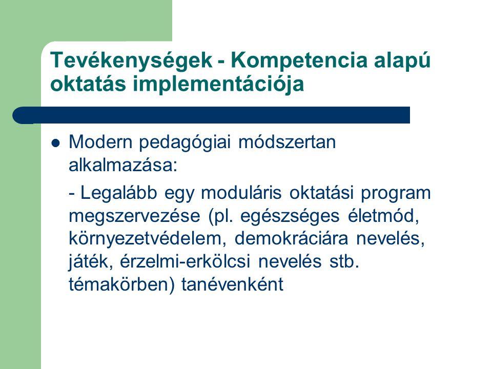 Tevékenységek - Kompetencia alapú oktatás implementációja Modern pedagógiai módszertan alkalmazása: - Legalább egy moduláris oktatási program megszerv
