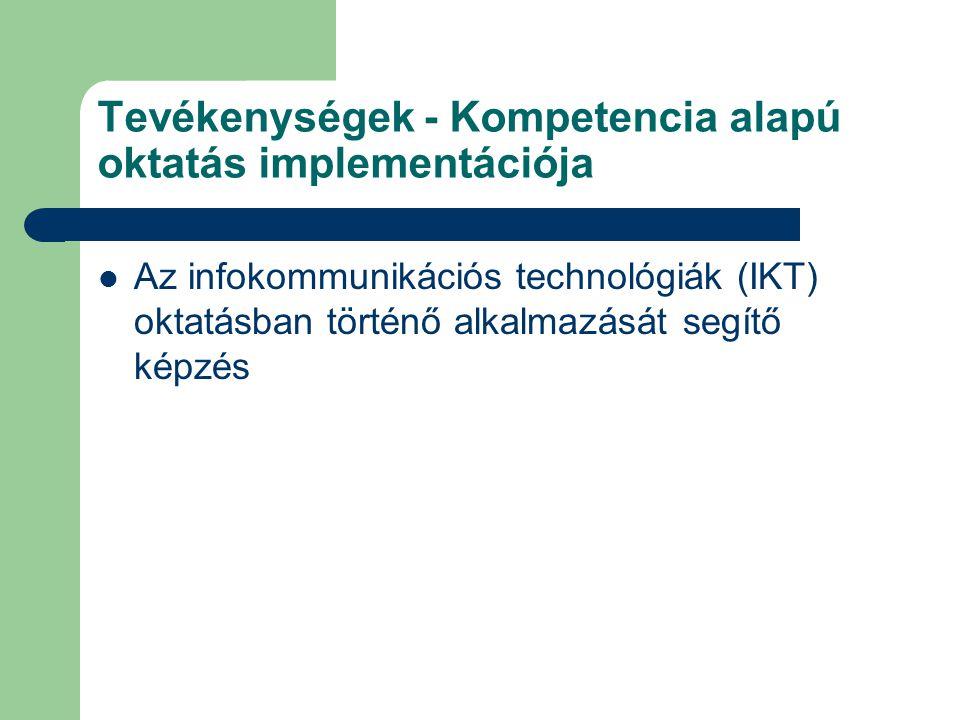 Tevékenységek - Kompetencia alapú oktatás implementációja Az infokommunikációs technológiák (IKT) oktatásban történő alkalmazását segítő képzés