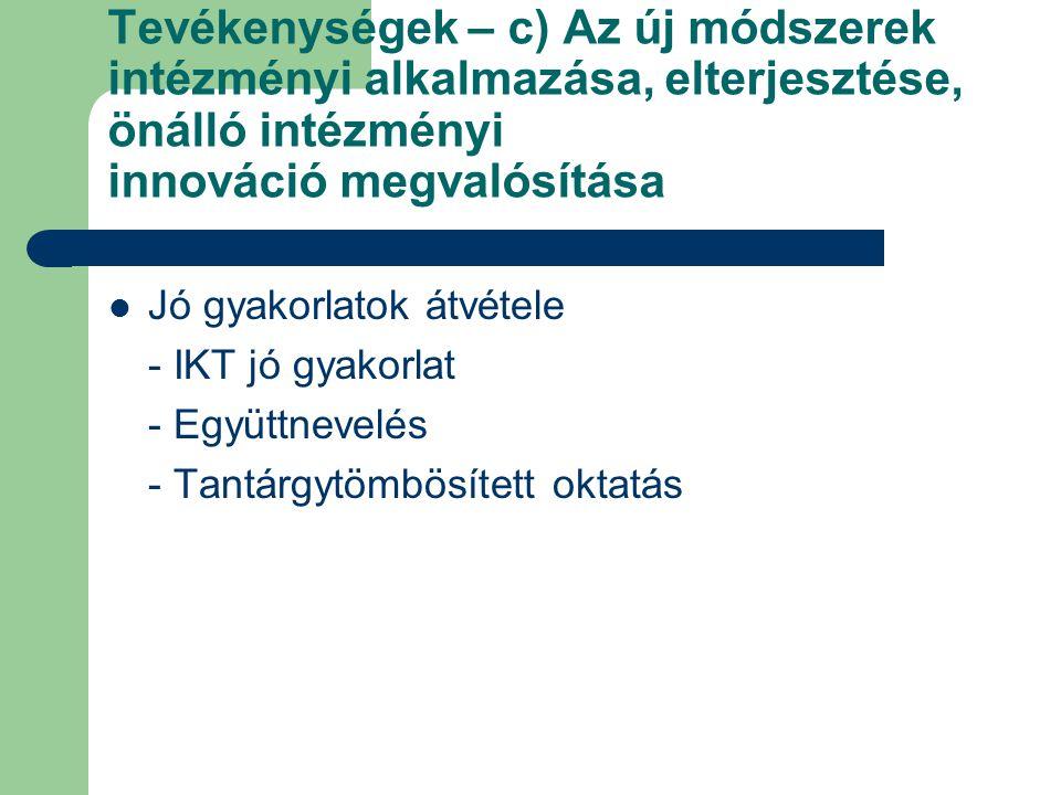 Tevékenységek – c) Az új módszerek intézményi alkalmazása, elterjesztése, önálló intézményi innováció megvalósítása Jó gyakorlatok átvétele - IKT jó g