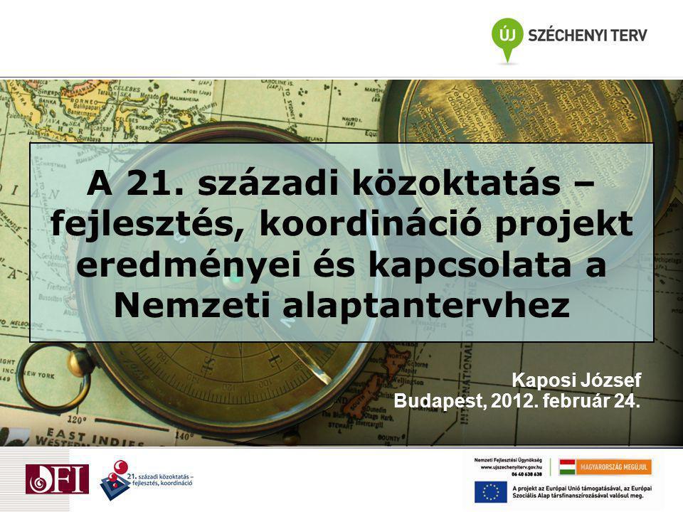 A 21. századi közoktatás – fejlesztés, koordináció projekt eredményei és kapcsolata a Nemzeti alaptantervhez Kaposi József Budapest, 2012. február 24.