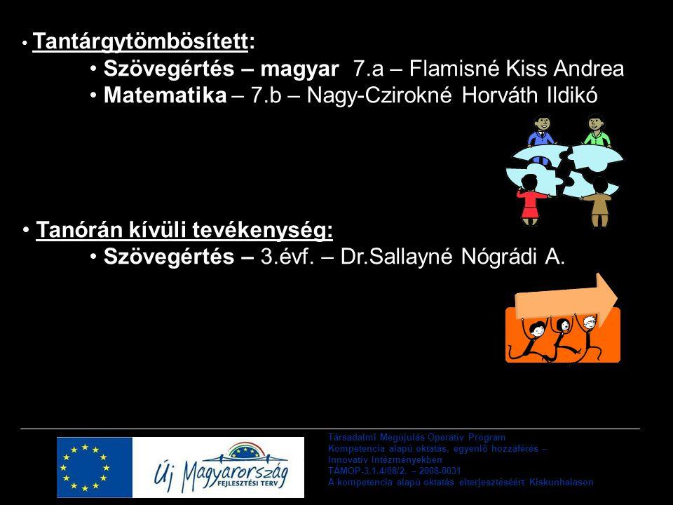 Tantárgytömbösített: Szövegértés – magyar 7.a – Flamisné Kiss Andrea Matematika – 7.b – Nagy-Czirokné Horváth Ildikó Tanórán kívüli tevékenység: Szövegértés – 3.évf.