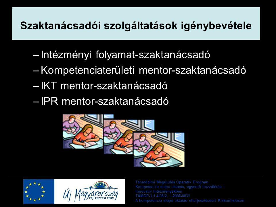 –Intézményi folyamat-szaktanácsadó –Kompetenciaterületi mentor-szaktanácsadó –IKT mentor-szaktanácsadó –IPR mentor-szaktanácsadó Szaktanácsadói szolgáltatások igénybevétele Társadalmi Megújulás Operatív Program Kompetencia alapú oktatás, egyenlő hozzáférés – Innovatív Intézményekben TÁMOP-3.1.4/08/2.