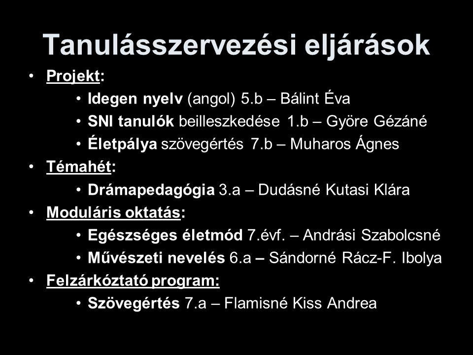 Tanulásszervezési eljárások Projekt: Idegen nyelv (angol) 5.b – Bálint Éva SNI tanulók beilleszkedése 1.b – Györe Gézáné Életpálya szövegértés 7.b – M