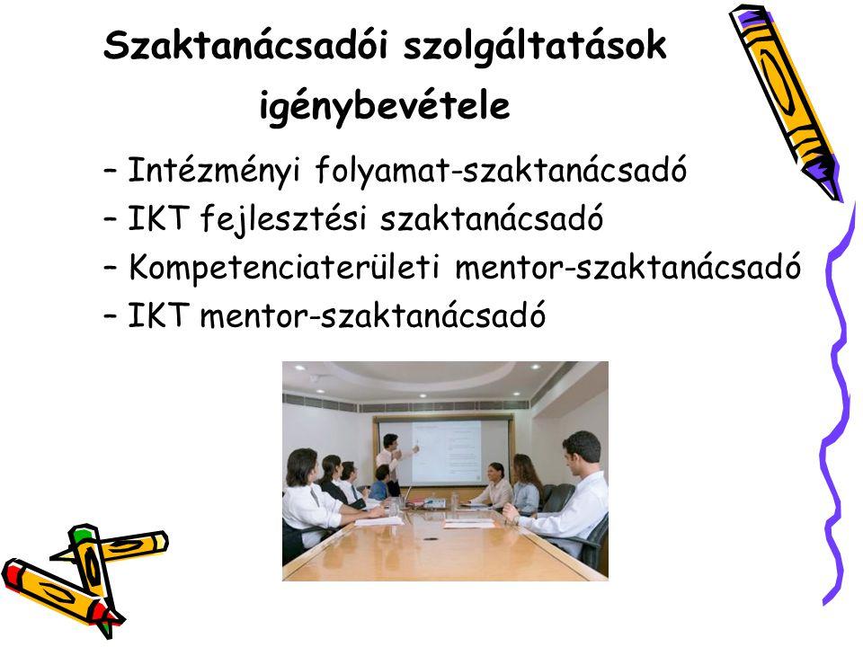 –Intézményi folyamat-szaktanácsadó –IKT fejlesztési szaktanácsadó –Kompetenciaterületi mentor-szaktanácsadó –IKT mentor-szaktanácsadó Szaktanácsadói szolgáltatások igénybevétele