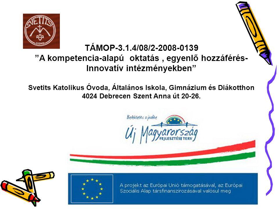 TÁMOP-3.1.4/08/2-2008-0139 A kompetencia-alapú oktatás, egyenlő hozzáférés- Innovatív intézményekben Svetits Katolikus Óvoda, Általános Iskola, Gimnázium és Diákotthon 4024 Debrecen Szent Anna út 20-26.