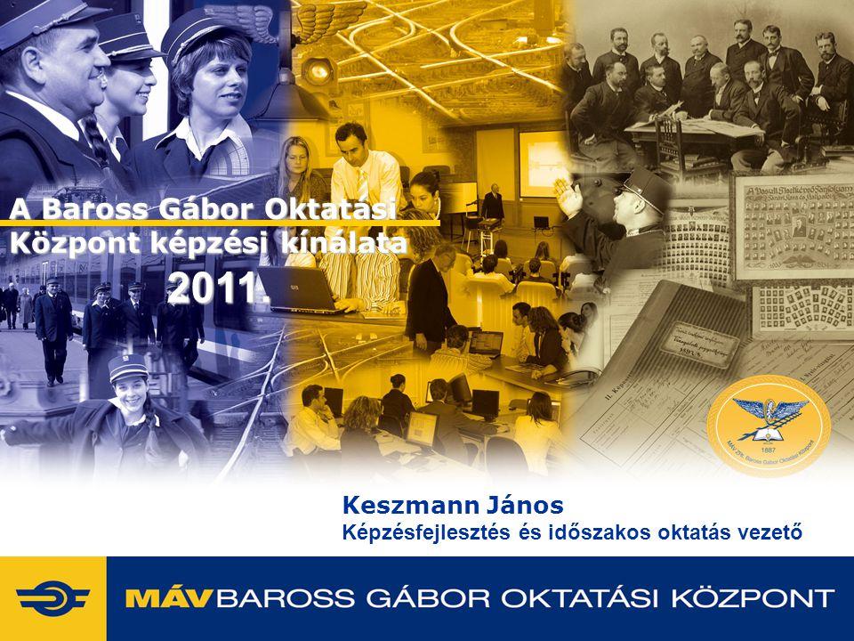 A Baross Gábor Oktatási Központ képzési kínálata 2011. Keszmann János Képzésfejlesztés és időszakos oktatás vezető