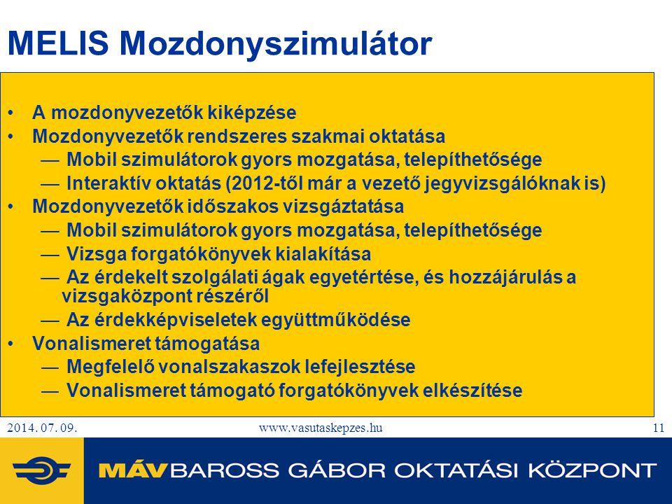 2014. 07. 09.www.vasutaskepzes.hu11 MELIS Mozdonyszimulátor A mozdonyvezetők kiképzése Mozdonyvezetők rendszeres szakmai oktatása — Mobil szimulátorok