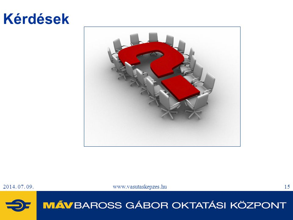2014. 07. 09.www.vasutaskepzes.hu15 Kérdések