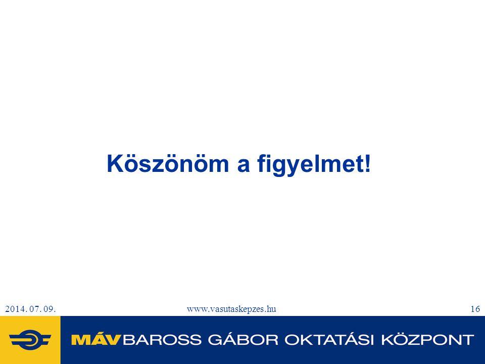 2014. 07. 09.www.vasutaskepzes.hu16 Köszönöm a figyelmet!