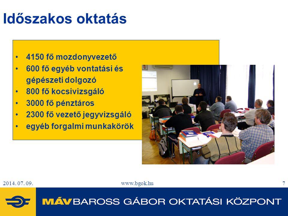 2014. 07. 09.www.bgok.hu7 Időszakos oktatás 4150 fő mozdonyvezető 600 fő egyéb vontatási és gépészeti dolgozó 800 fő kocsivizsgáló 3000 fő pénztáros 2