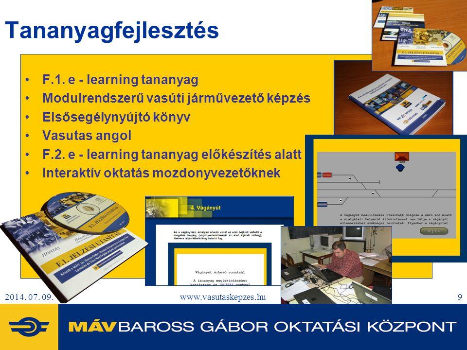2014. 07. 09.www.vasutaskepzes.hu9 Tananyagfejlesztés F.1. e - learning tananyag Modulrendszerű vasúti járművezető képzés Elsősegélynyújtó könyv Vasut