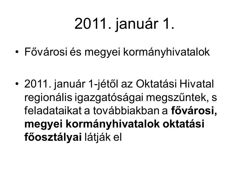 2011. január 1. Fővárosi és megyei kormányhivatalok 2011. január 1-jétől az Oktatási Hivatal regionális igazgatóságai megszűntek, s feladataikat a tov