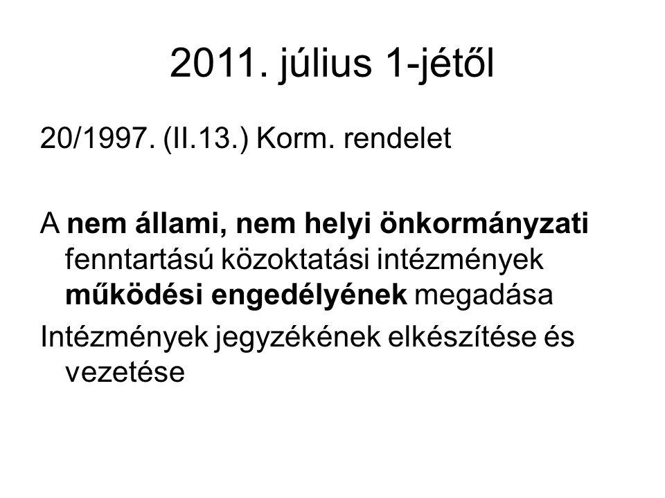 2011. július 1-jétől 20/1997. (II.13.) Korm. rendelet A nem állami, nem helyi önkormányzati fenntartású közoktatási intézmények működési engedélyének