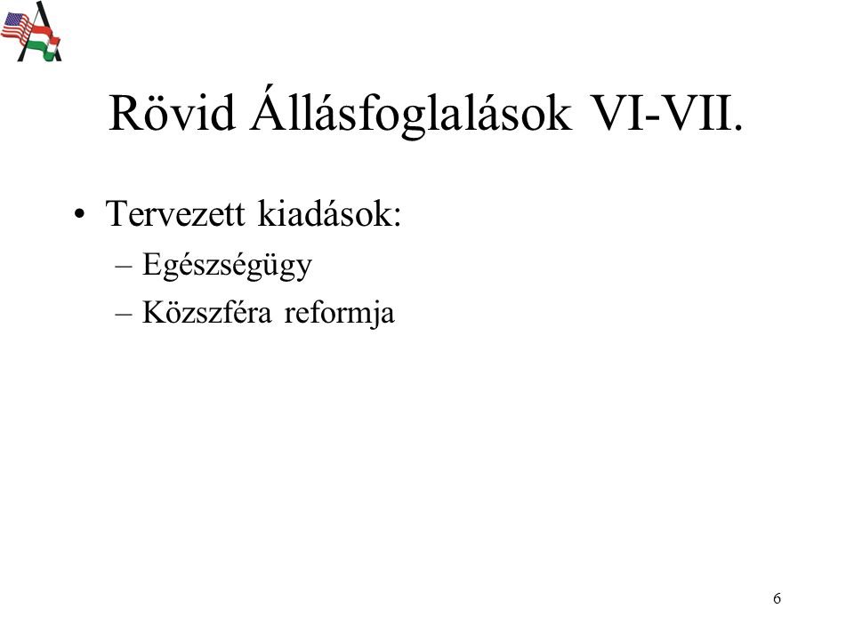 6 Rövid Állásfoglalások VI-VII. Tervezett kiadások: –Egészségügy –Közszféra reformja