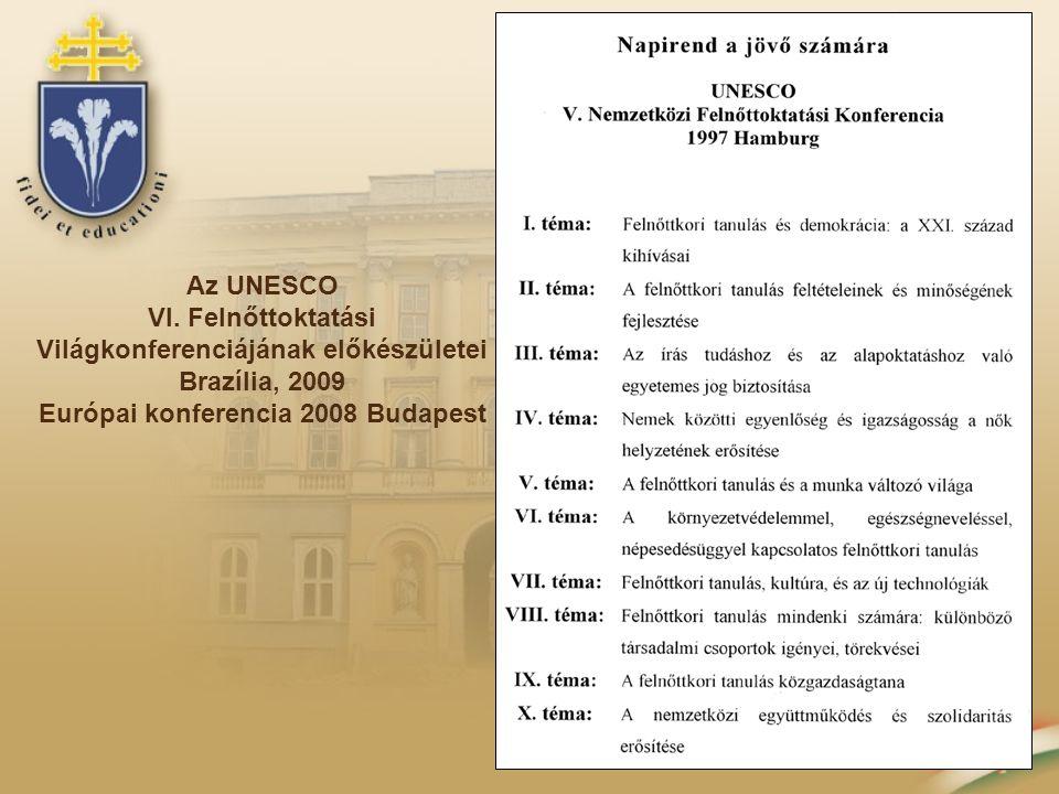 Az UNESCO VI. Felnőttoktatási Világkonferenciájának előkészületei Brazília, 2009 Európai konferencia 2008 Budapest