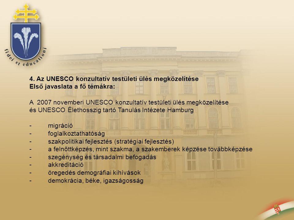 4. Az UNESCO konzultatív testületi ülés megközelítése Első javaslata a fő témákra: A 2007 novemberi UNESCO konzultatív testületi ülés megközelítése és