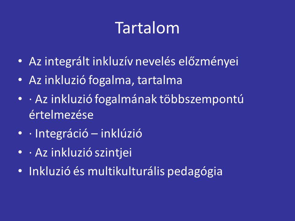 Tartalom Az integrált inkluzív nevelés előzményei Az inkluzió fogalma, tartalma · Az inkluzió fogalmának többszempontú értelmezése · Integráció – inkl