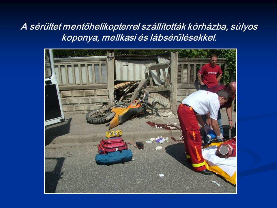 A sérültet mentőhelikopterrel szállították kórházba, súlyos koponya, mellkasi és lábsérülésekkel.