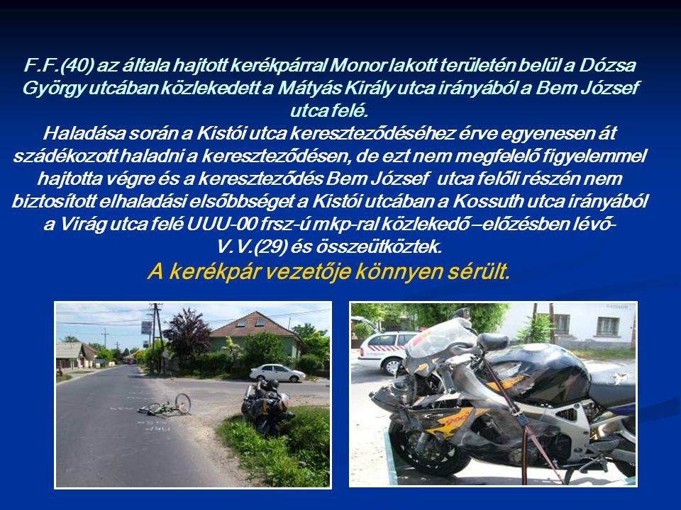 F.F.(40) az általa hajtott kerékpárral Monor lakott területén belül a Dózsa György utcában közlekedett a Mátyás Király utca irányából a Bem József utc