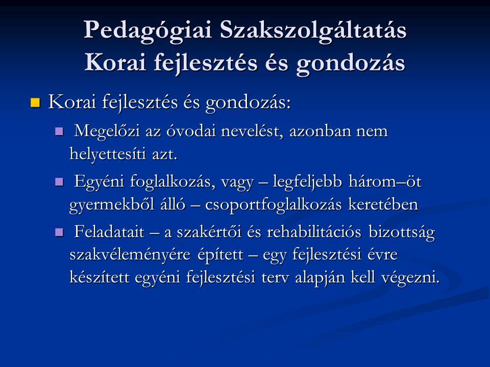 Pedagógiai Szakszolgáltatás Korai fejlesztés és gondozás Korai fejlesztés és gondozás: M Megelőzi az óvodai nevelést, azonban nem helyettesíti azt. E