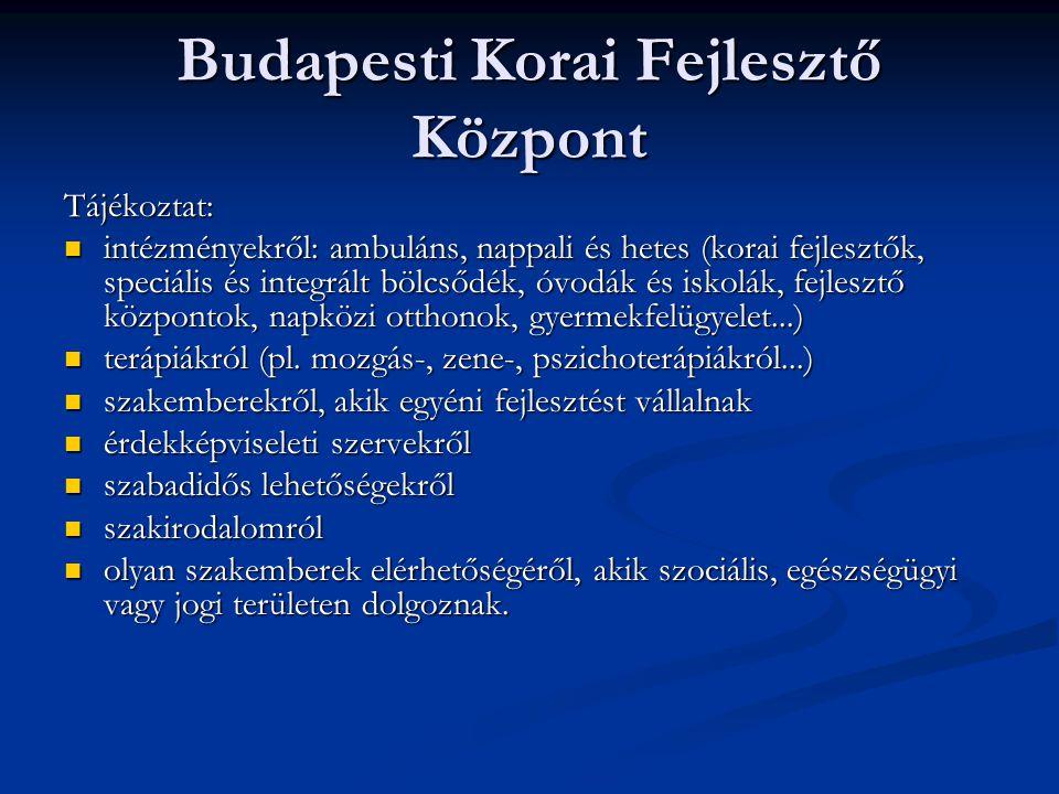 Budapesti Korai Fejlesztő Központ Tájékoztat: intézményekről: ambuláns, nappali és hetes (korai fejlesztők, speciális és integrált bölcsődék, óvodák é