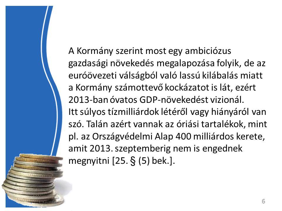 A Kormány szerint most egy ambiciózus gazdasági növekedés megalapozása folyik, de az euróövezeti válságból való lassú kilábalás miatt a Kormány számottevő kockázatot is lát, ezért 2013-ban óvatos GDP-növekedést vizionál.