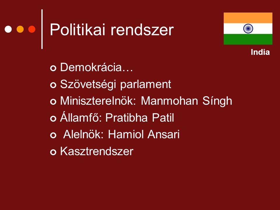 Politikai rendszer Demokrácia… Szövetségi parlament Miniszterelnök: Manmohan Síngh Államfő: Pratibha Patil Alelnök: Hamiol Ansari Kasztrendszer India