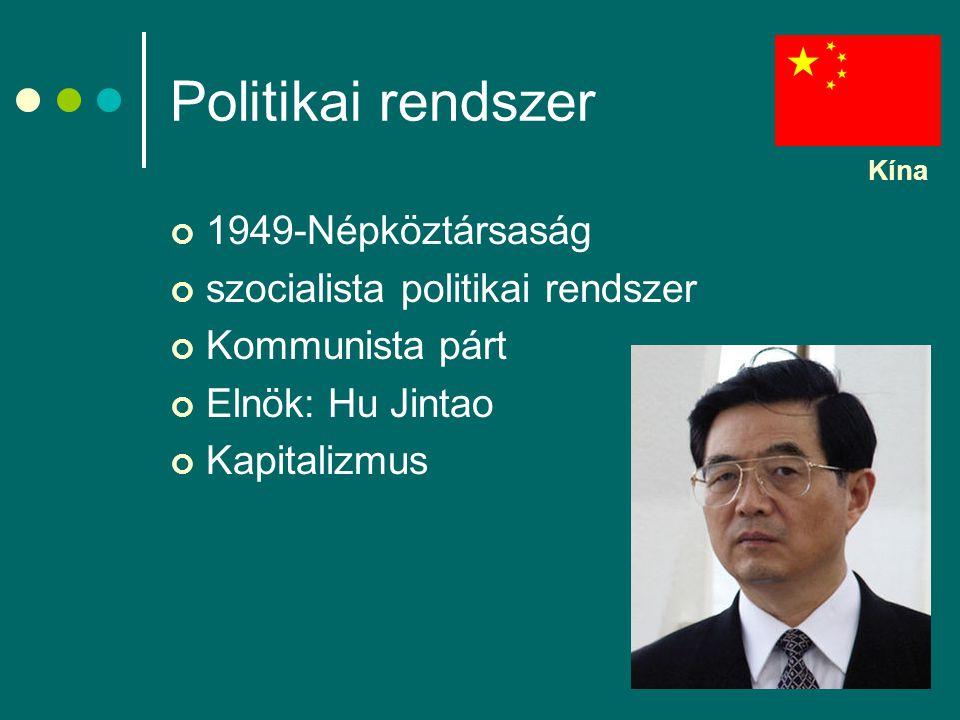 Politikai rendszer 1949-Népköztársaság szocialista politikai rendszer Kommunista párt Elnök: Hu Jintao Kapitalizmus Kína