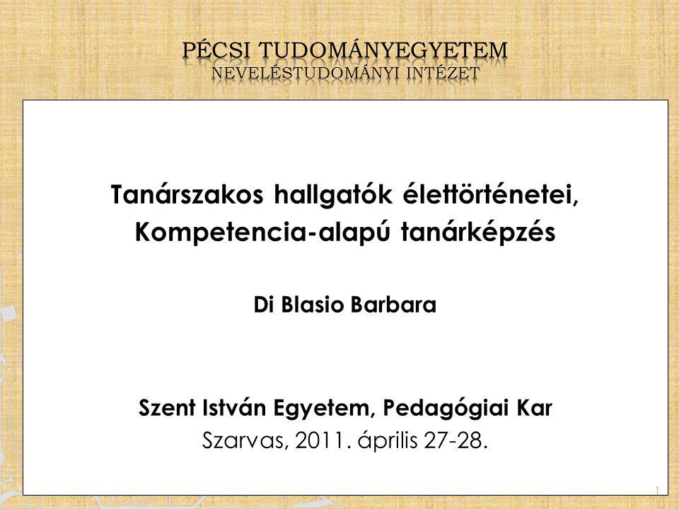 Tanárszakos hallgatók élettörténetei, Kompetencia-alapú tanárképzés Di Blasio Barbara Szent István Egyetem, Pedagógiai Kar Szarvas, 2011. április 27-2