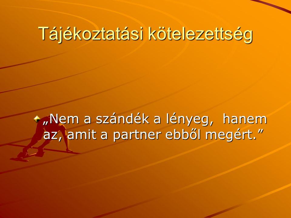 """Tájékoztatási kötelezettség """"Nem a szándék a lényeg, hanem az, amit a partner ebből megért."""