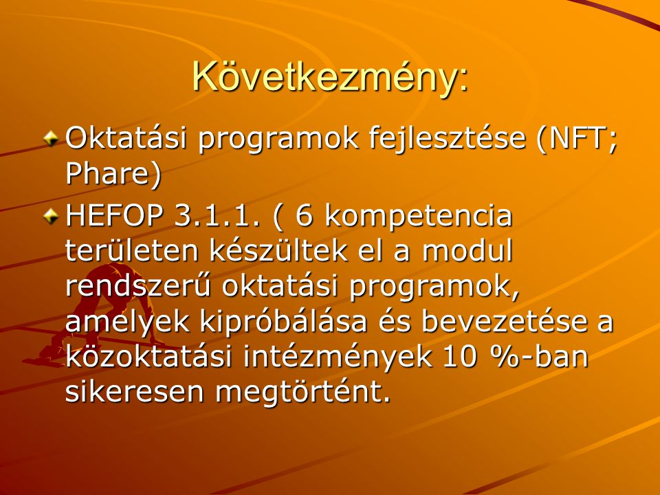 Következmény: Oktatási programok fejlesztése (NFT; Phare) HEFOP 3.1.1.