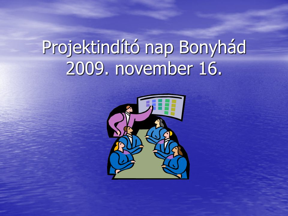 Projektindító nap Bonyhád 2009. november 16.